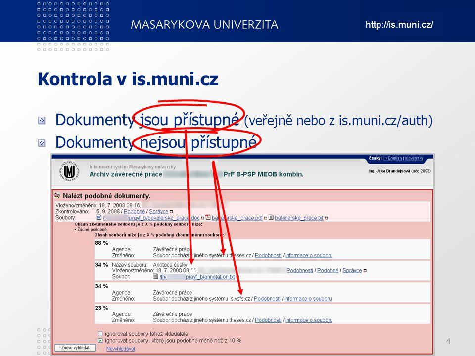 Kontrola v is.muni.cz Dokumenty jsou přístupné (veřejně nebo z is.muni.cz/auth) Dokumenty nejsou přístupné.