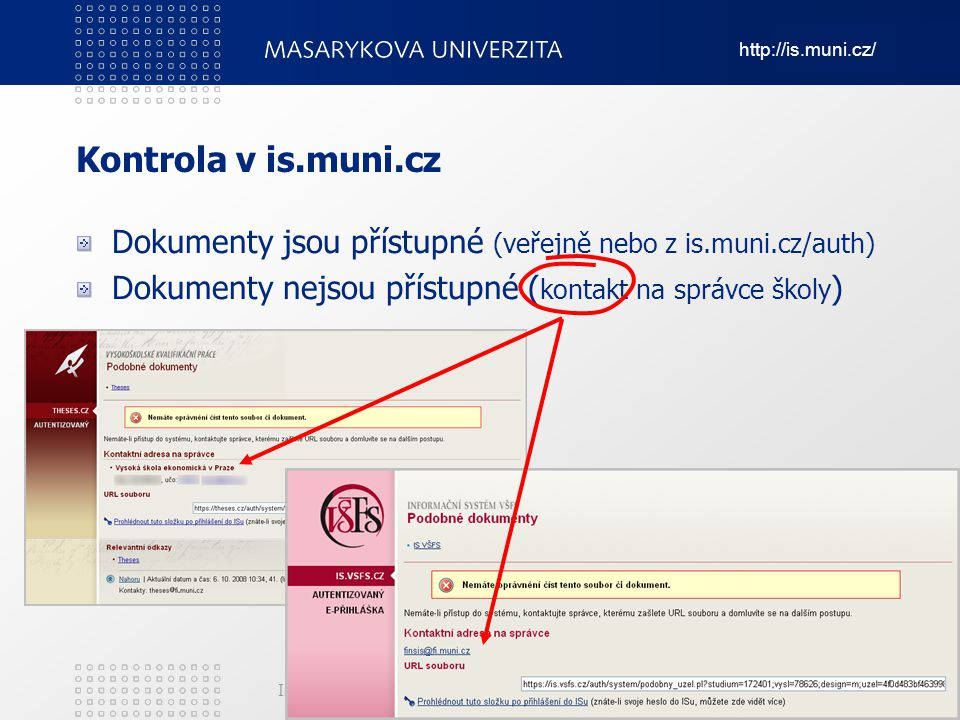 Kontrola v is.muni.cz Dokumenty jsou přístupné (veřejně nebo z is.muni.cz/auth) Dokumenty nejsou přístupné (kontakt na správce školy)