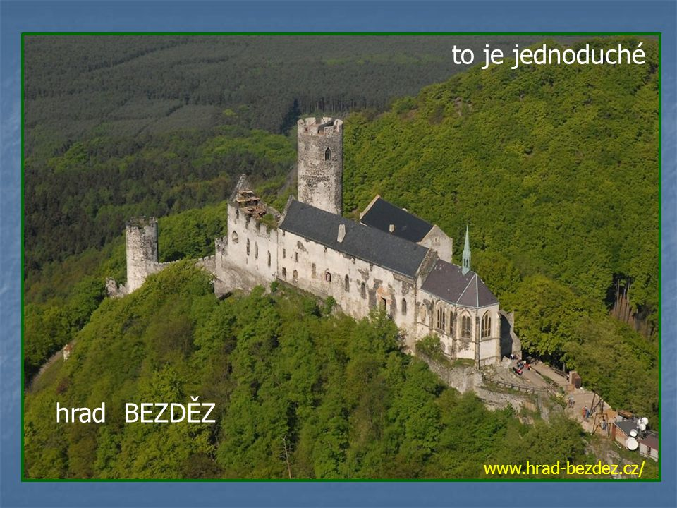 to je jednoduché hrad BEZDĚZ www.hrad-bezdez.cz/
