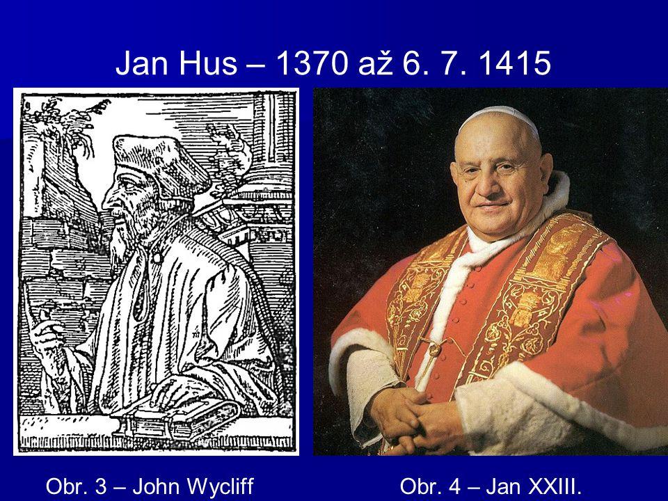 Jan Hus – 1370 až 6. 7. 1415 Obr. 3 – John Wycliff Obr. 4 – Jan XXIII.
