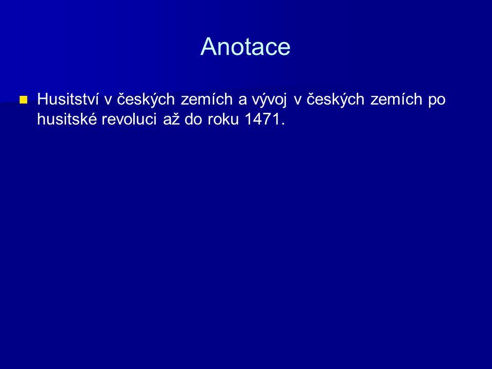 Anotace Husitství v českých zemích a vývoj v českých zemích po husitské revoluci až do roku 1471.