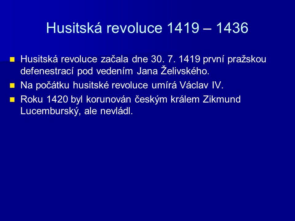Husitská revoluce 1419 – 1436 Husitská revoluce začala dne 30. 7. 1419 první pražskou defenestrací pod vedením Jana Želivského.