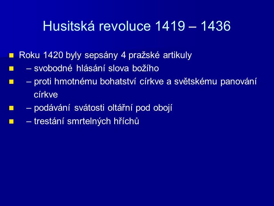 Husitská revoluce 1419 – 1436 Roku 1420 byly sepsány 4 pražské artikuly. – svobodné hlásání slova božího.