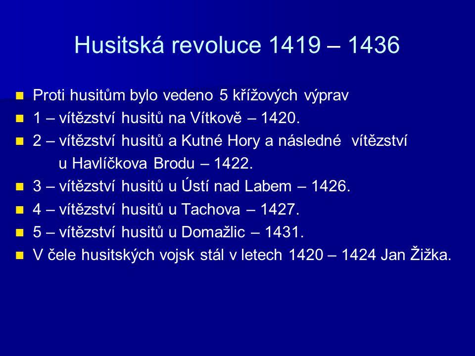 Husitská revoluce 1419 – 1436 Proti husitům bylo vedeno 5 křížových výprav. 1 – vítězství husitů na Vítkově – 1420.