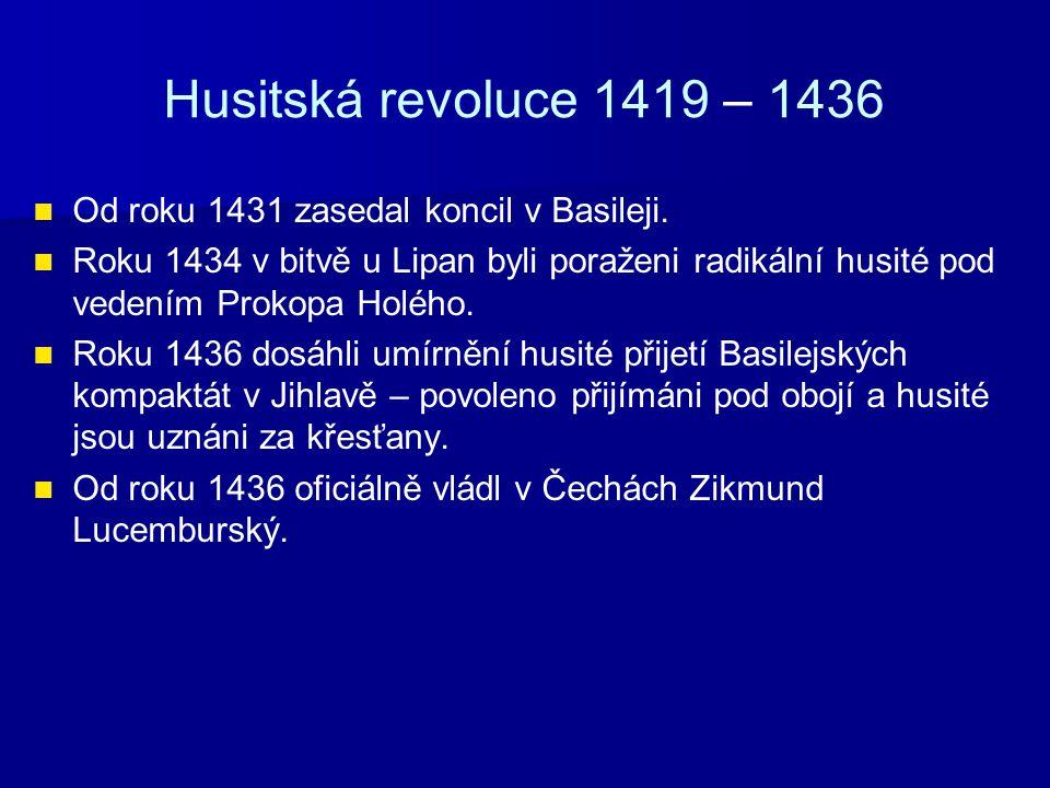 Husitská revoluce 1419 – 1436 Od roku 1431 zasedal koncil v Basileji.