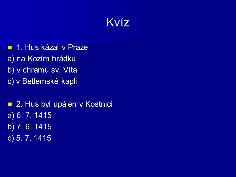 Kvíz 1. Hus kázal v Praze a) na Kozím hrádku b) v chrámu sv. Víta