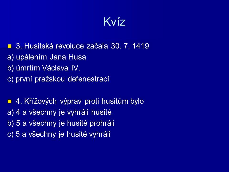 Kvíz 3. Husitská revoluce začala 30. 7. 1419 a) upálením Jana Husa