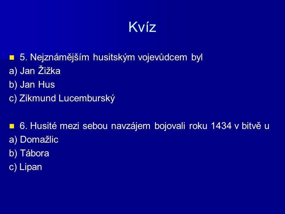 Kvíz 5. Nejznámějším husitským vojevůdcem byl a) Jan Žižka b) Jan Hus