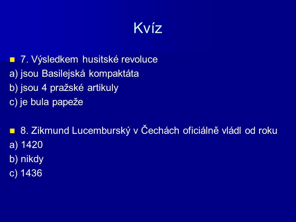 Kvíz 7. Výsledkem husitské revoluce a) jsou Basilejská kompaktáta