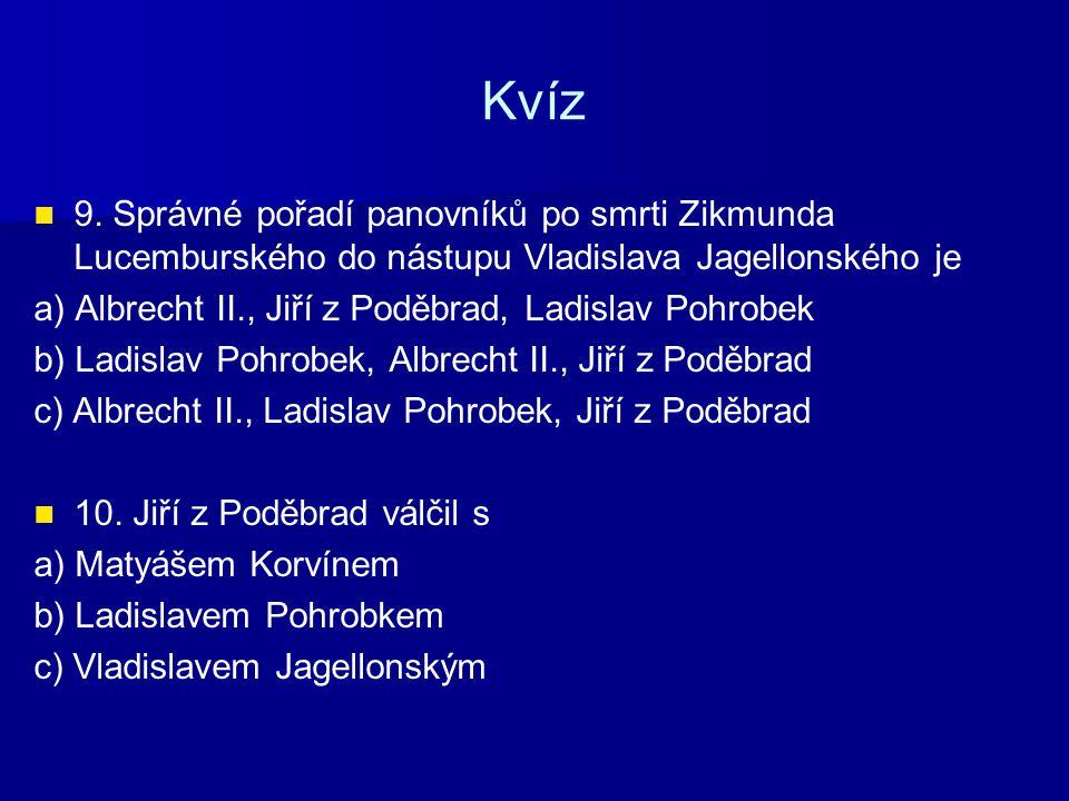 Kvíz 9. Správné pořadí panovníků po smrti Zikmunda Lucemburského do nástupu Vladislava Jagellonského je.