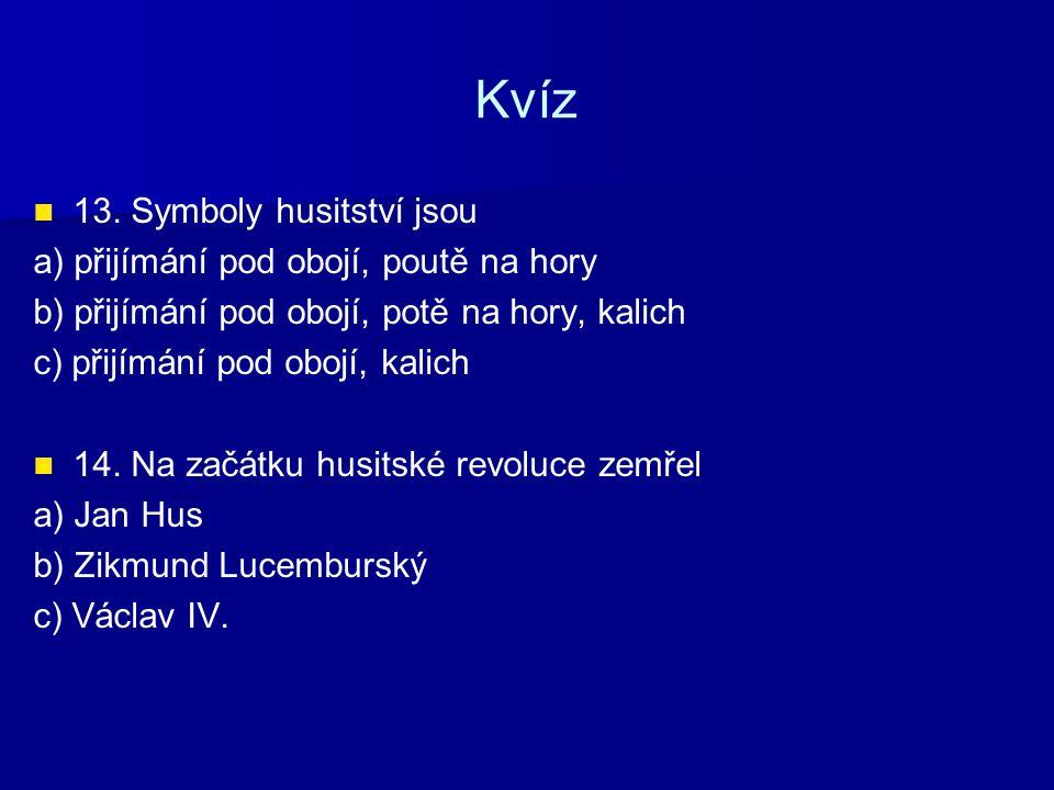 Kvíz 13. Symboly husitství jsou a) přijímání pod obojí, poutě na hory