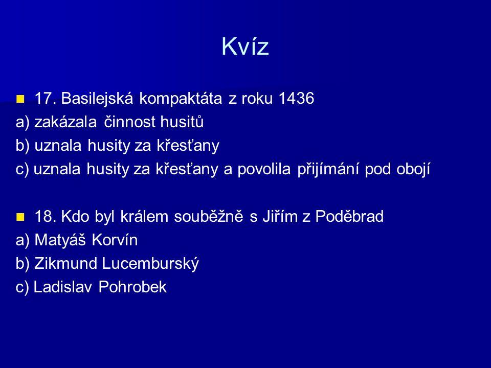Kvíz 17. Basilejská kompaktáta z roku 1436 a) zakázala činnost husitů