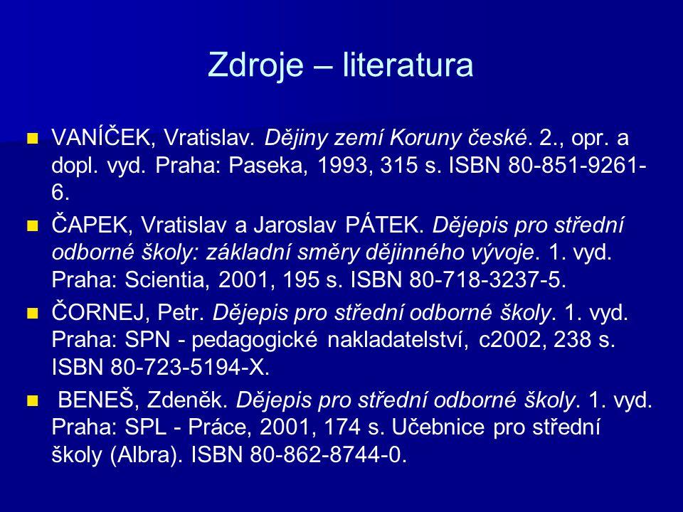 Zdroje – literatura VANÍČEK, Vratislav. Dějiny zemí Koruny české. 2., opr. a dopl. vyd. Praha: Paseka, 1993, 315 s. ISBN 80-851-9261-6.