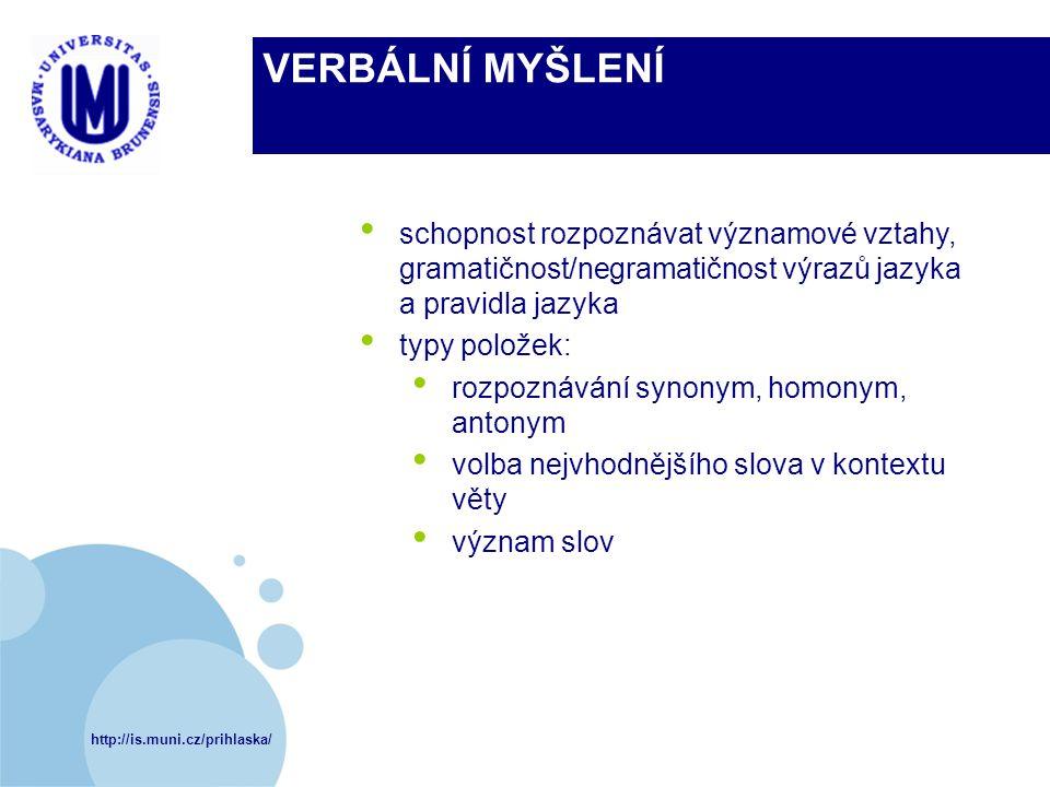 VERBÁLNÍ MYŠLENÍ schopnost rozpoznávat významové vztahy, gramatičnost/negramatičnost výrazů jazyka a pravidla jazyka.