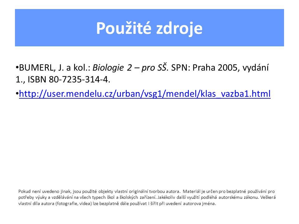 Použité zdroje BUMERL, J. a kol.: Biologie 2 – pro SŠ. SPN: Praha 2005, vydání 1., ISBN 80-7235-314-4.