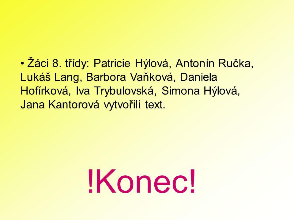 Žáci 8. třídy: Patricie Hýlová, Antonín Ručka, Lukáš Lang, Barbora Vaňková, Daniela Hofírková, Iva Trybulovská, Simona Hýlová, Jana Kantorová vytvořili text.
