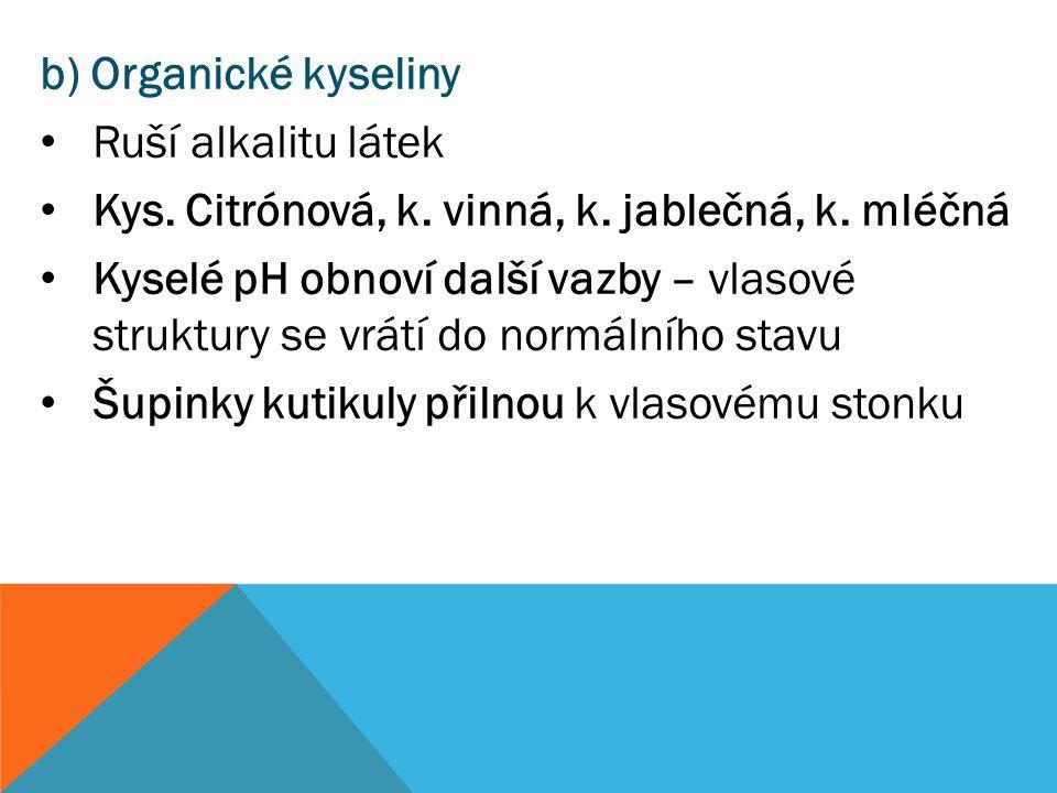 b) Organické kyseliny Ruší alkalitu látek. Kys. Citrónová, k. vinná, k. jablečná, k. mléčná.