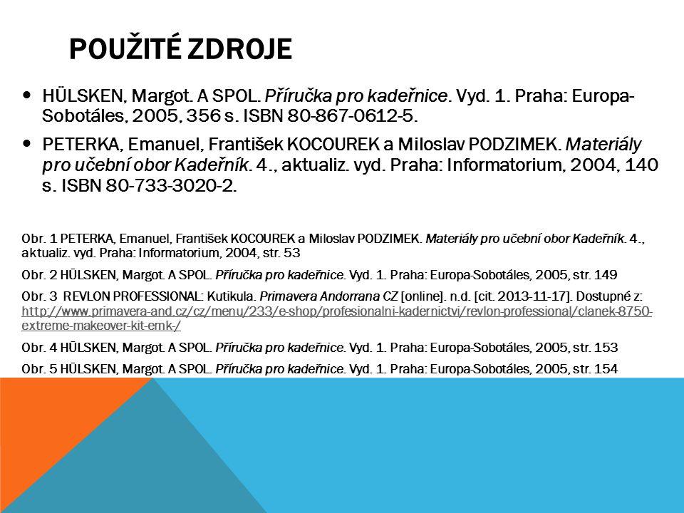Použité zdroje HÜLSKEN, Margot. A SPOL. Příručka pro kadeřnice. Vyd. 1. Praha: Europa- Sobotáles, 2005, 356 s. ISBN 80-867-0612-5.