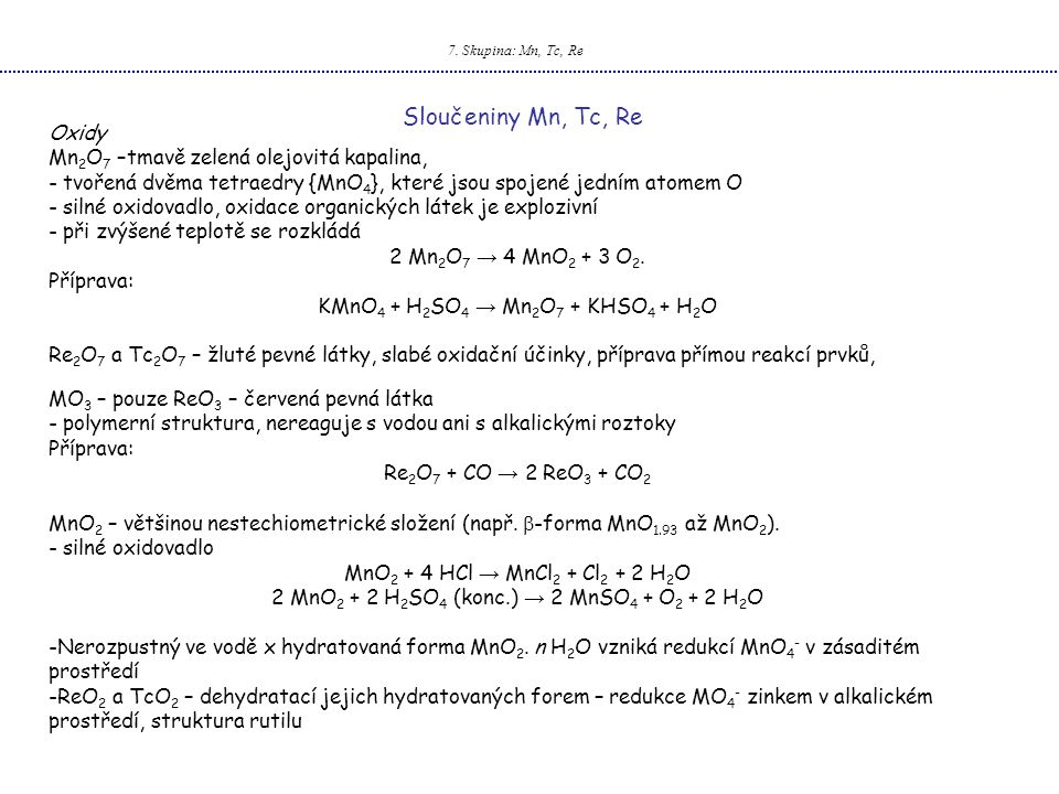 Sloučeniny Mn, Tc, Re Oxidy Mn2O7 –tmavě zelená olejovitá kapalina,