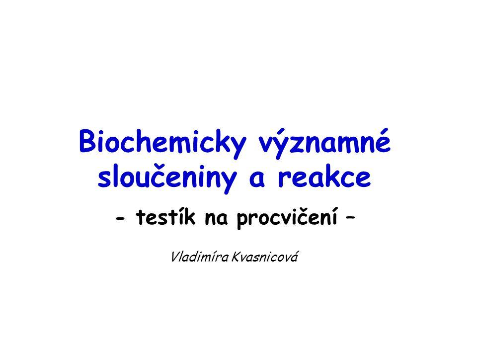 Biochemicky významné sloučeniny a reakce - testík na procvičení –
