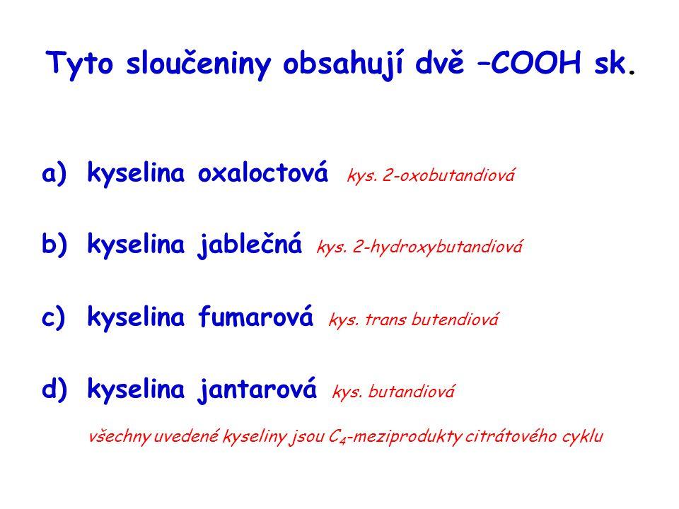 Tyto sloučeniny obsahují dvě –COOH sk.