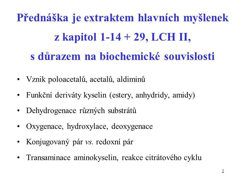 Přednáška je extraktem hlavních myšlenek z kapitol 1-14 + 29, LCH II, s důrazem na biochemické souvislosti