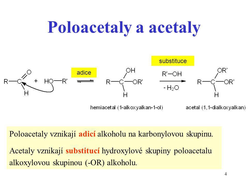 Poloacetaly a acetaly substituce. adice. Poloacetaly vznikají adicí alkoholu na karbonylovou skupinu.