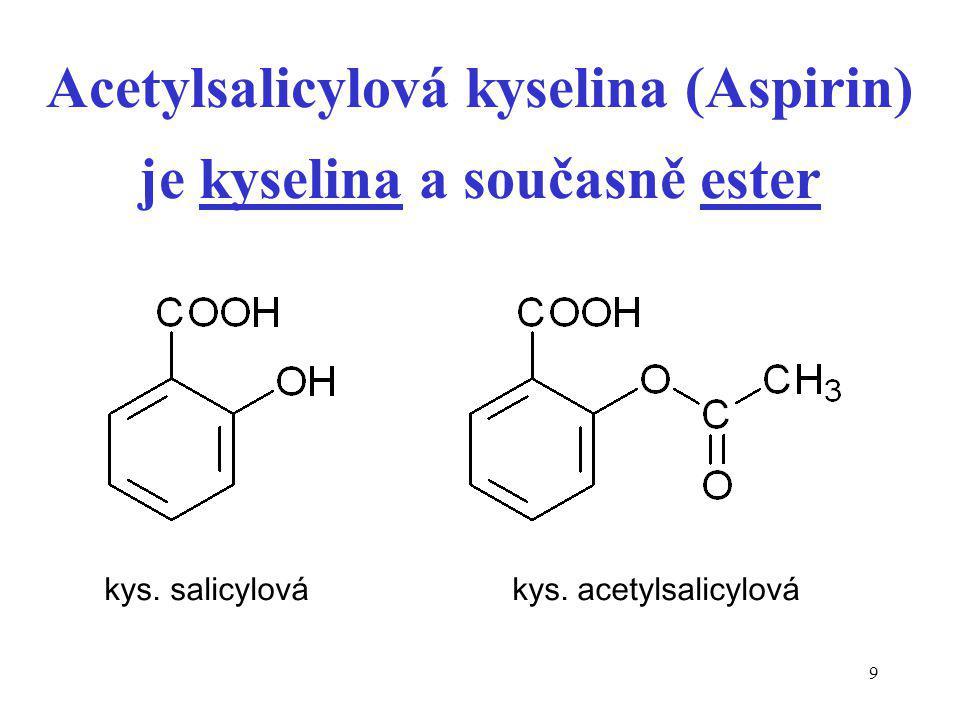Acetylsalicylová kyselina (Aspirin) je kyselina a současně ester
