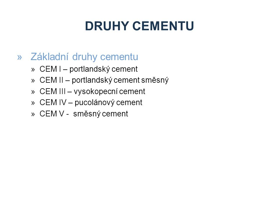 Druhy cementu Základní druhy cementu CEM I – portlandský cement