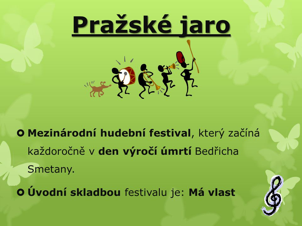 Pražské jaro Mezinárodní hudební festival, který začíná každoročně v den výročí úmrtí Bedřicha Smetany.