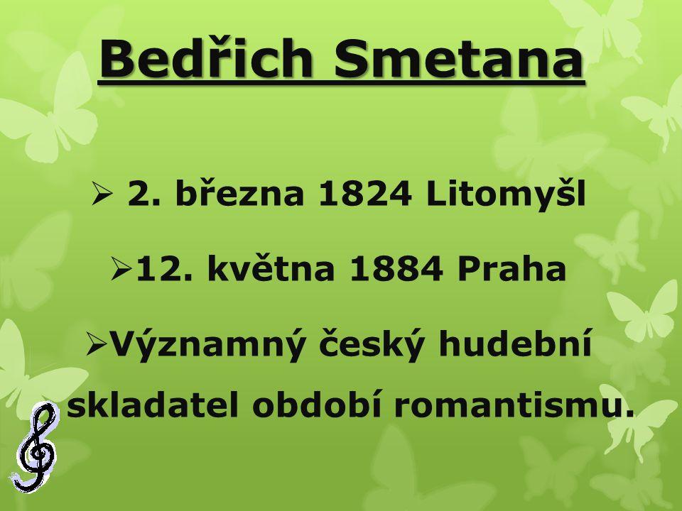 Významný český hudební skladatel období romantismu.