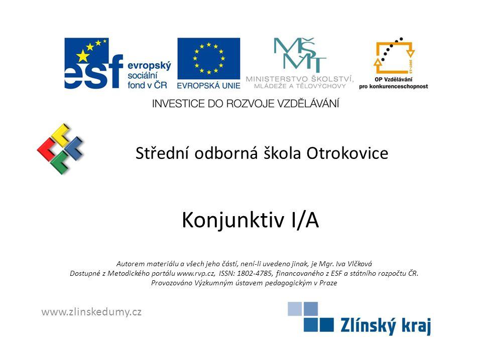 Konjunktiv I/A Střední odborná škola Otrokovice www.zlinskedumy.cz