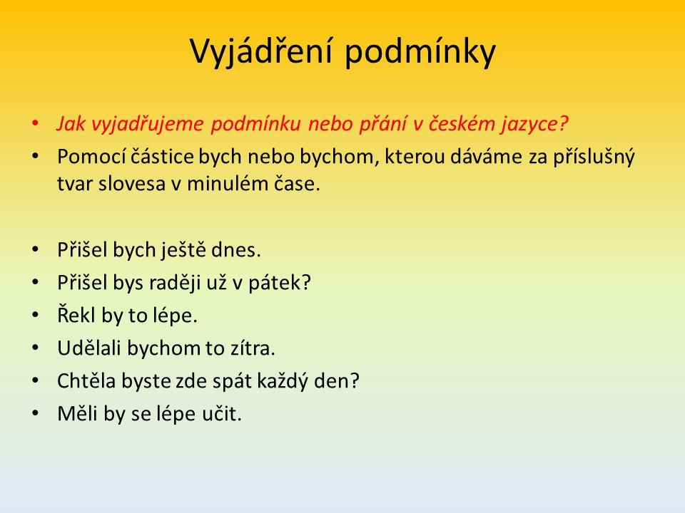 Vyjádření podmínky Jak vyjadřujeme podmínku nebo přání v českém jazyce