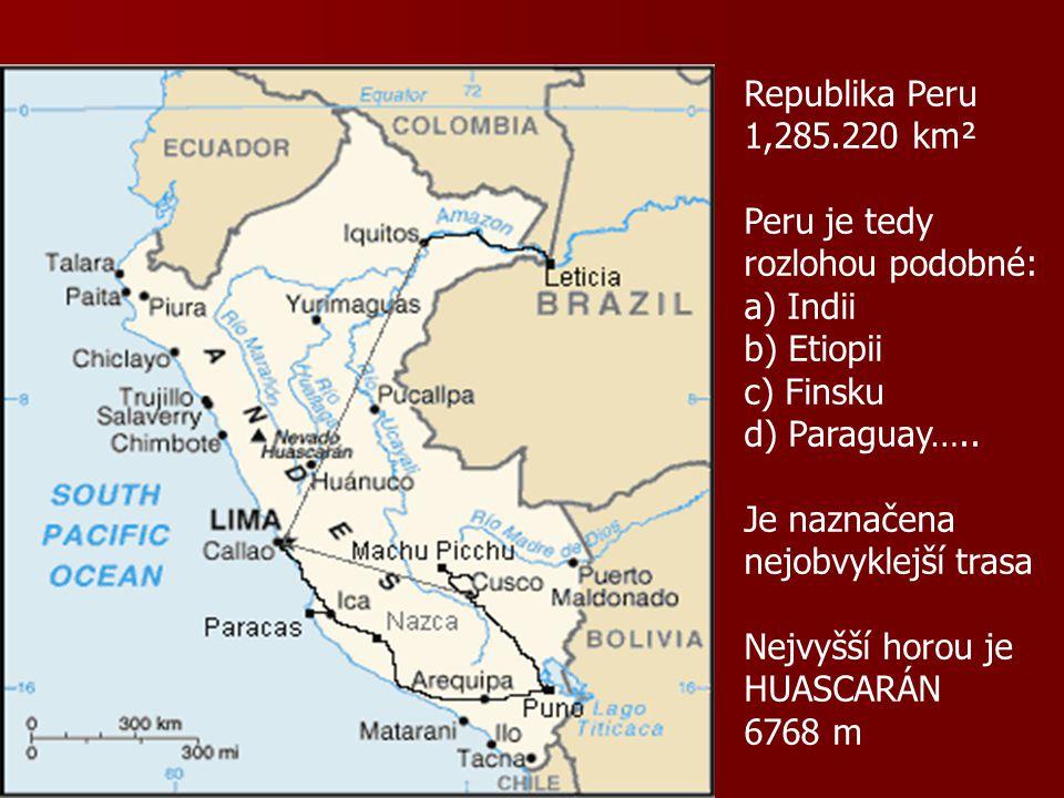 Republika Peru 1,285.220 km². Peru je tedy rozlohou podobné: a) Indii b) Etiopii. c) Finsku d) Paraguay…..