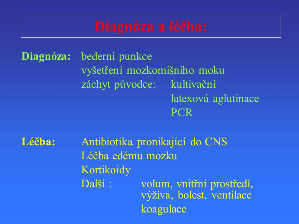 Diagnóza a léčba: Diagnóza: bederní punkce vyšetření mozkomíšního moku