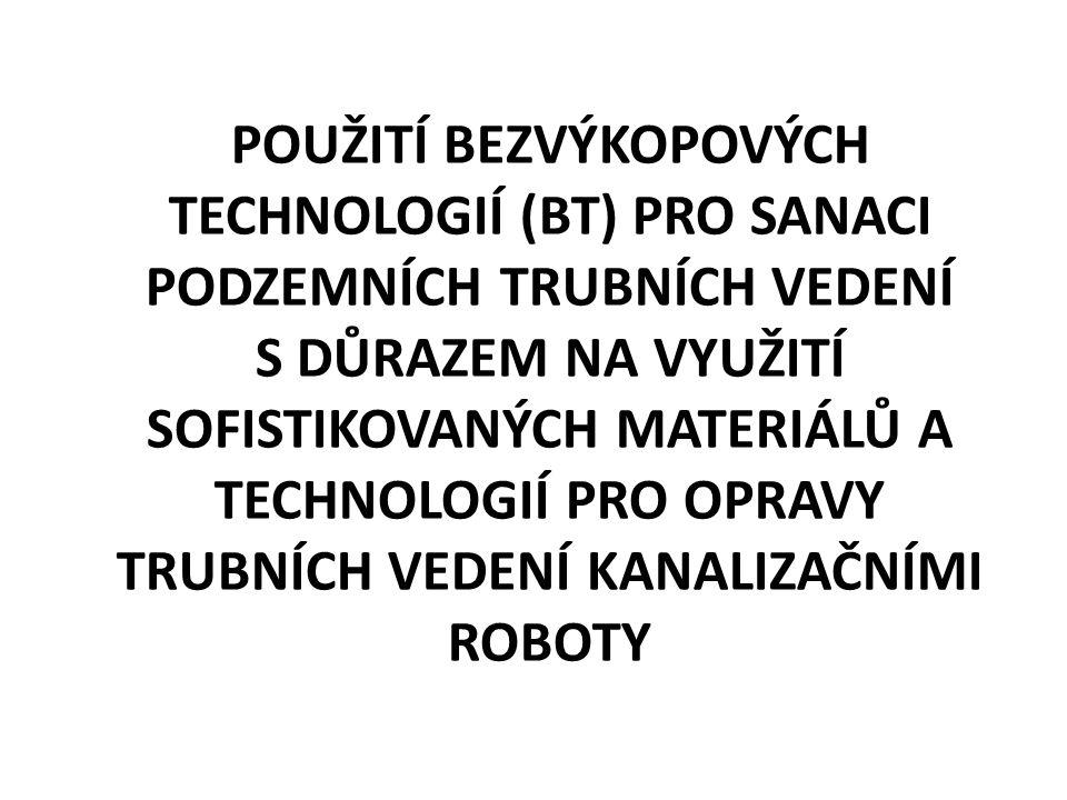 POUŽITÍ BEZVÝKOPOVÝCH TECHNOLOGIÍ (BT) PRO SANACI PODZEMNÍCH TRUBNÍCH VEDENÍ S DŮRAZEM NA VYUŽITÍ SOFISTIKOVANÝCH MATERIÁLŮ A TECHNOLOGIÍ PRO OPRAVY TRUBNÍCH VEDENÍ KANALIZAČNÍMI ROBOTY