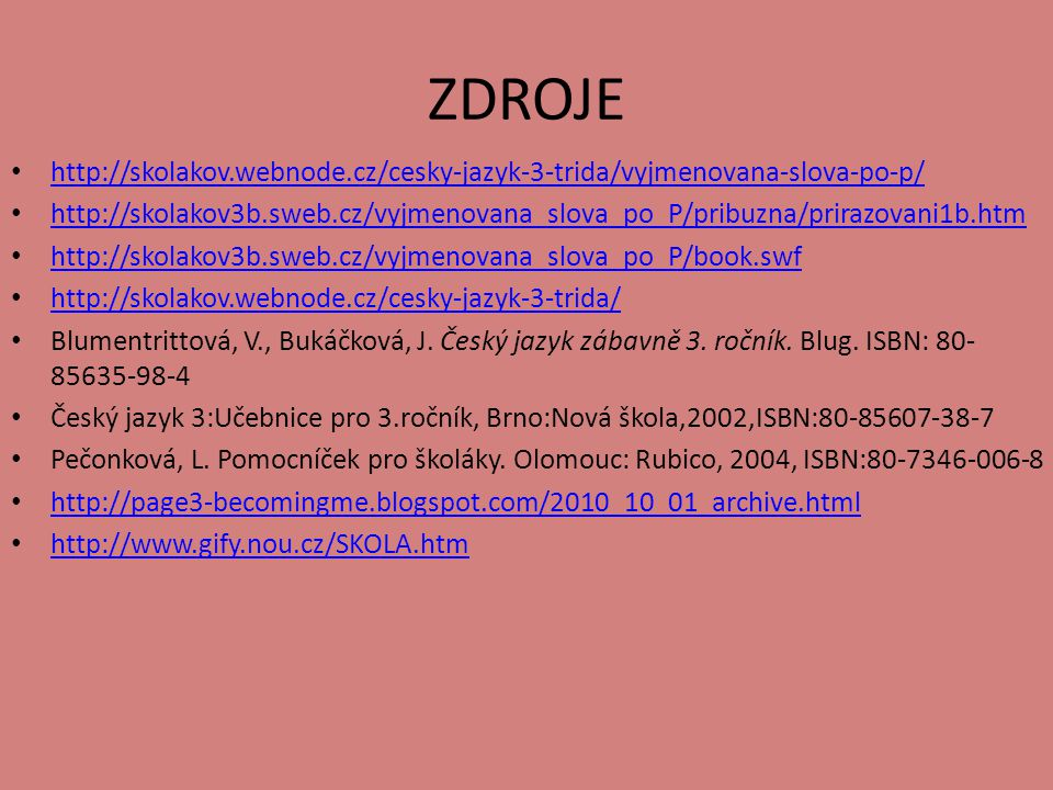 ZDROJE http://skolakov.webnode.cz/cesky-jazyk-3-trida/vyjmenovana-slova-po-p/