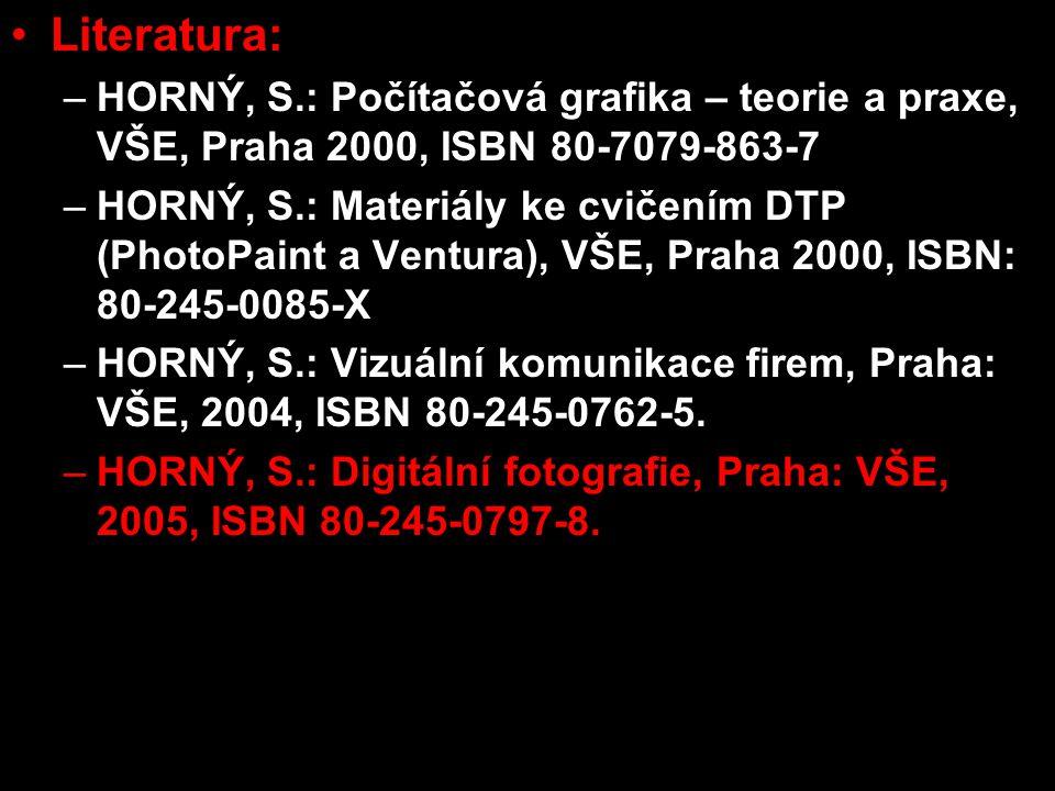 Literatura: HORNÝ, S.: Počítačová grafika – teorie a praxe, VŠE, Praha 2000, ISBN 80-7079-863-7.