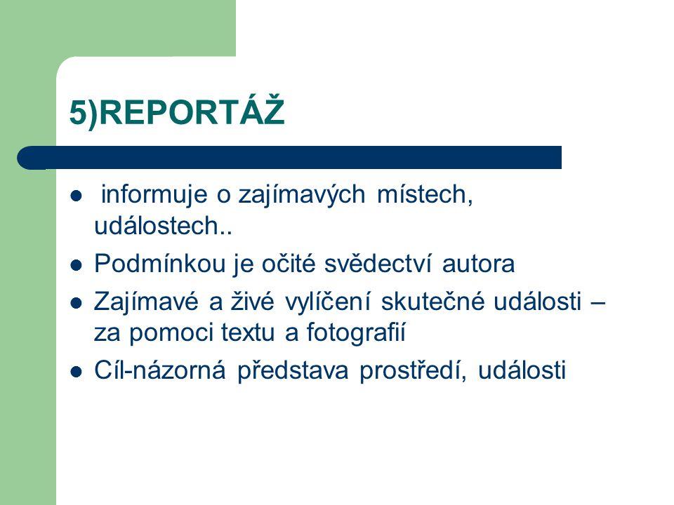 5)REPORTÁŽ informuje o zajímavých místech, událostech..