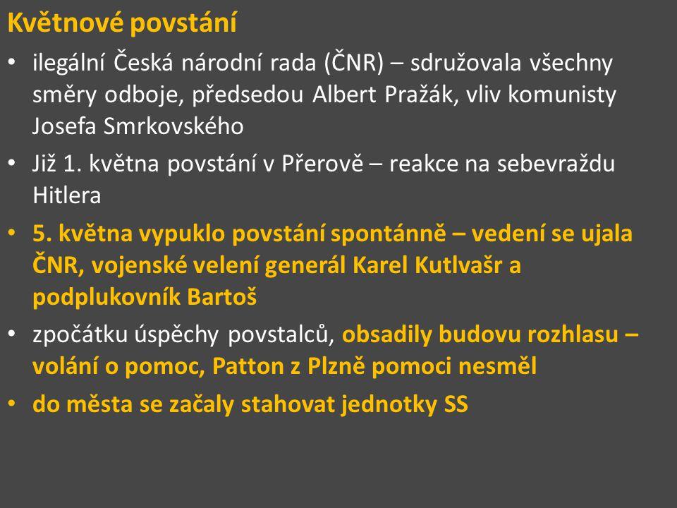 Květnové povstání ilegální Česká národní rada (ČNR) – sdružovala všechny směry odboje, předsedou Albert Pražák, vliv komunisty Josefa Smrkovského.