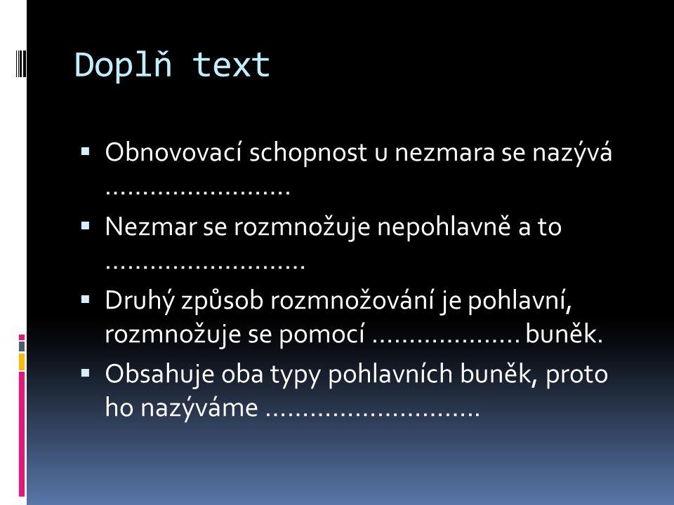 Doplň text Obnovovací schopnost u nezmara se nazývá …………………….