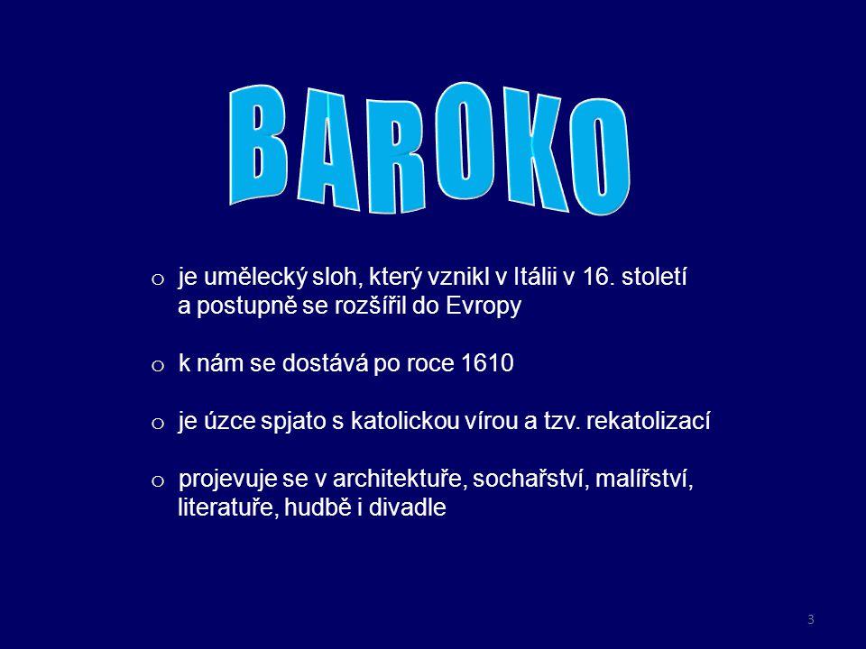 BAROKO je umělecký sloh, který vznikl v Itálii v 16. století