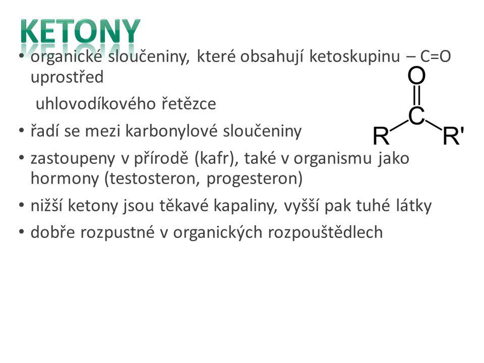 Ketony organické sloučeniny, které obsahují ketoskupinu – C=O uprostřed. uhlovodíkového řetězce. řadí se mezi karbonylové sloučeniny.