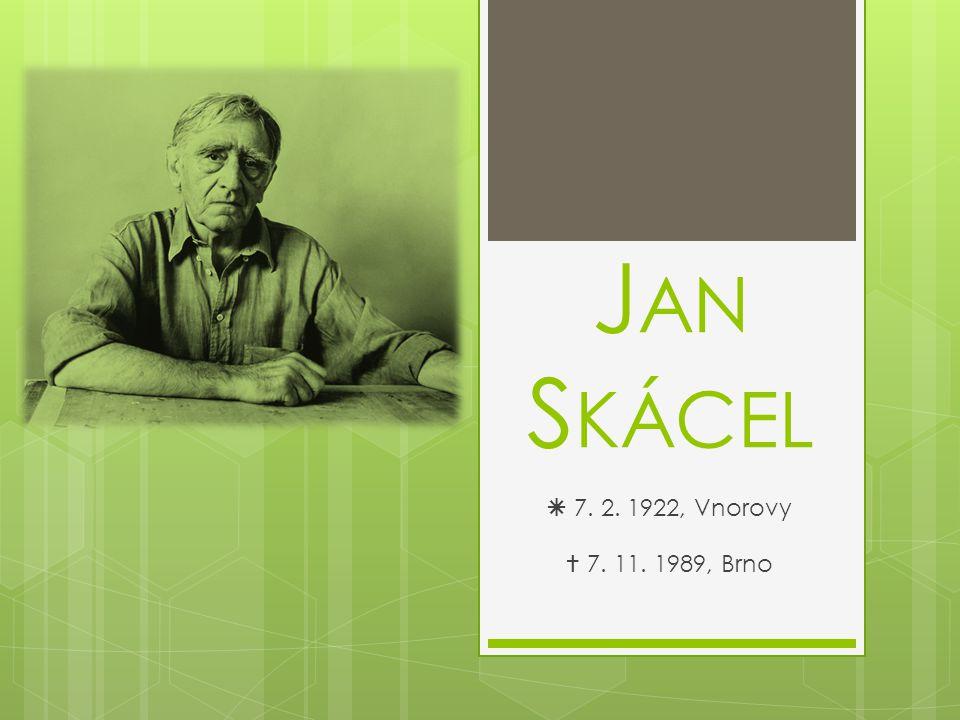 Jan Skácel  7. 2. 1922, Vnorovy  7. 11. 1989, Brno