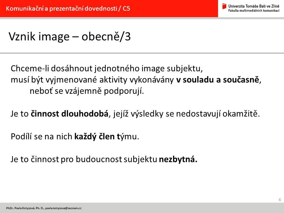 Vznik image – obecně/3 Chceme-li dosáhnout jednotného image subjektu,