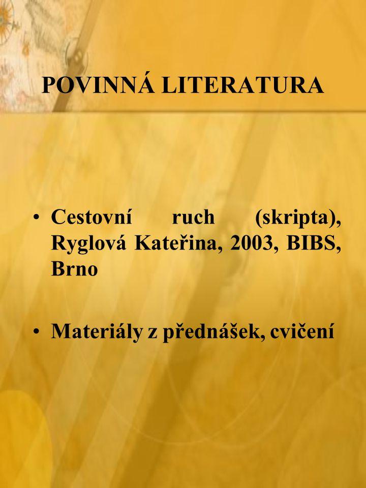 POVINNÁ LITERATURA Cestovní ruch (skripta), Ryglová Kateřina, 2003, BIBS, Brno.