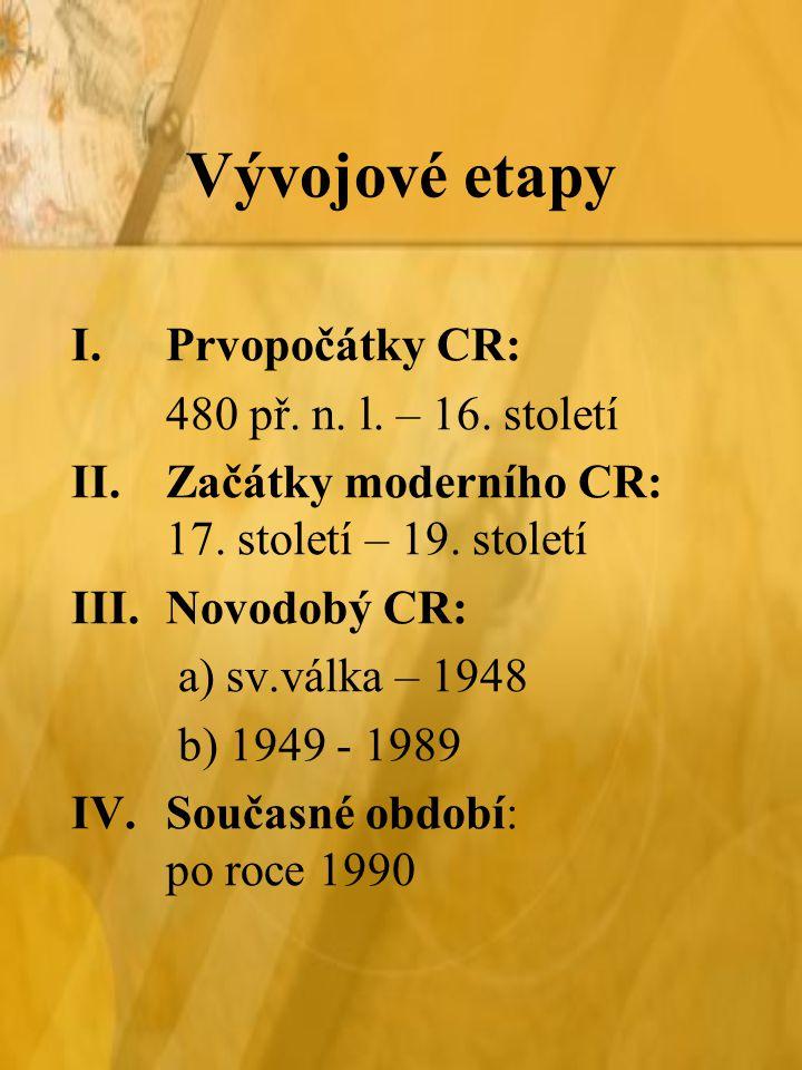 Vývojové etapy Prvopočátky CR: 480 př. n. l. – 16. století