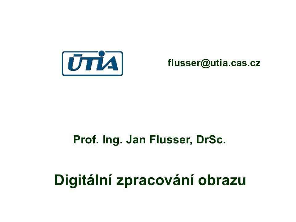 Prof. Ing. Jan Flusser, DrSc. Digitální zpracování obrazu