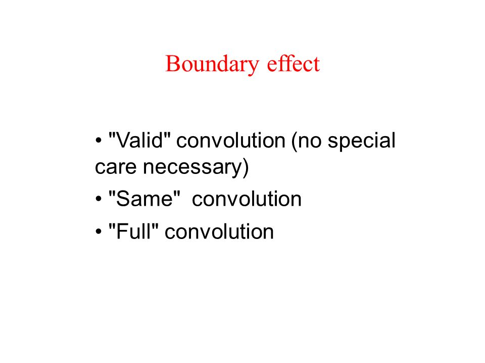 Boundary effect Valid convolution (no special care necessary)