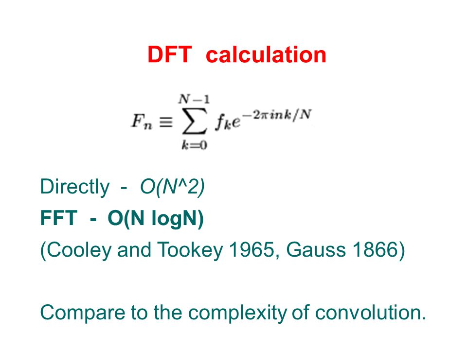 DFT calculation Directly - O(N^2) FFT - O(N logN)